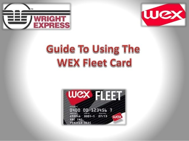 When using the WEX Fleet Card, you are to do the following: • Insert the card in the card reader. • Enter Driver ID (Last ...