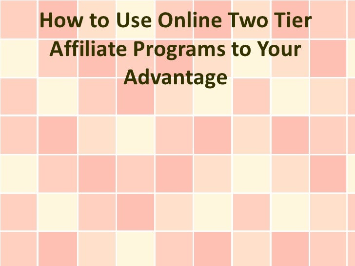 How to Use Online Two Tier Affiliate Programs to Your          Advantage