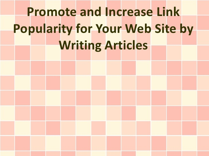 Promote and Increase LinkPopularity for Your Web Site by       Writing Articles