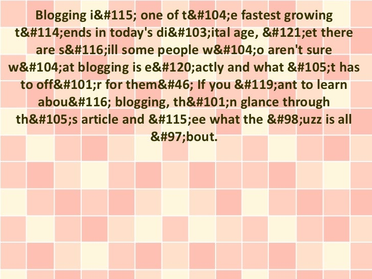 Blogging is one of the fastest growing trends in todays digital age, yet there     are still some people who arent surewha...
