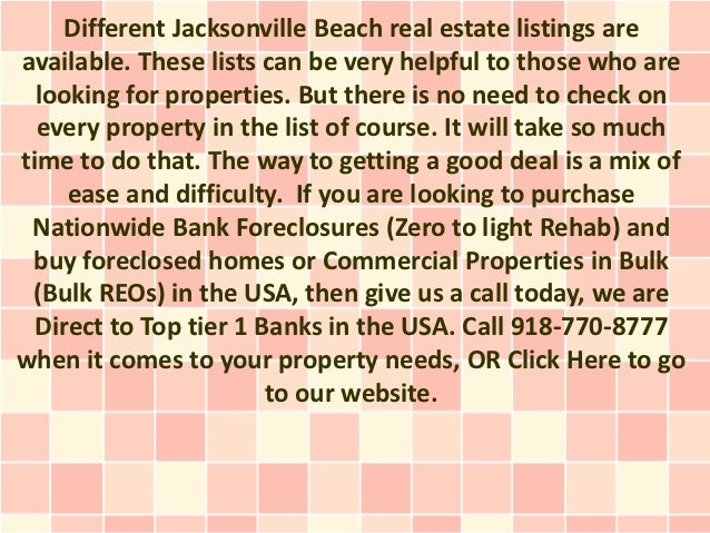 Different Jacksonville Beach real estate listings areavailable. These lists can be very helpful to those who are  looking ...