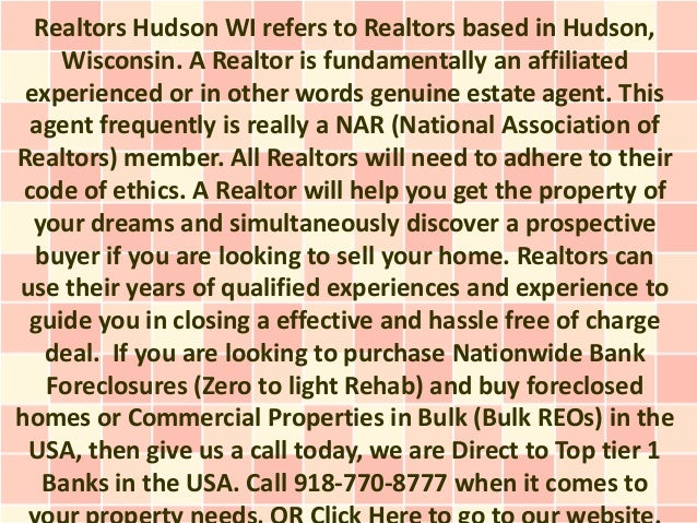 Realtors Hudson WI refers to Realtors based in Hudson,     Wisconsin. A Realtor is fundamentally an affiliated experienced...