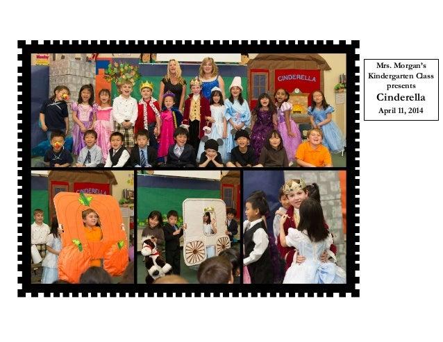 Mrs. Morgan's Kindergarten Class presents Cinderella April 11, 2014