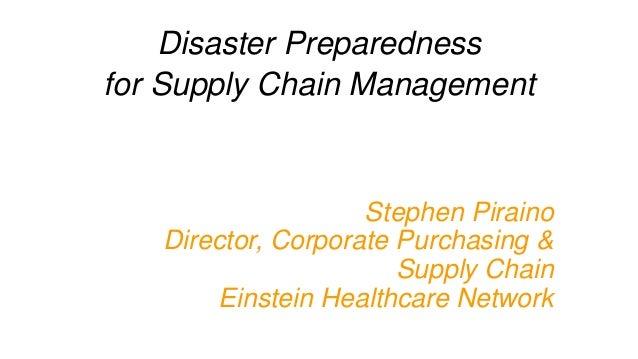 Stephen Piraino Director, Corporate Purchasing & Supply Chain Einstein Healthcare Network Disaster Preparedness for Supply...