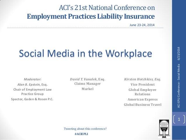 #ACIEPLI ACI's21stNationalConferenceon EmploymentPracticesLiabilityInsurance Moderator: Alan B. Epstein, Esq. Chair of Emp...