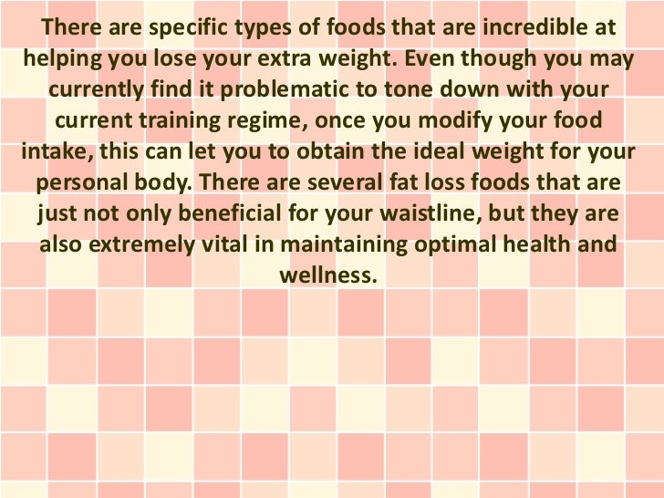 There are specific types of foods that are incredible athelping you lose your extra weight. Even though you may   currentl...