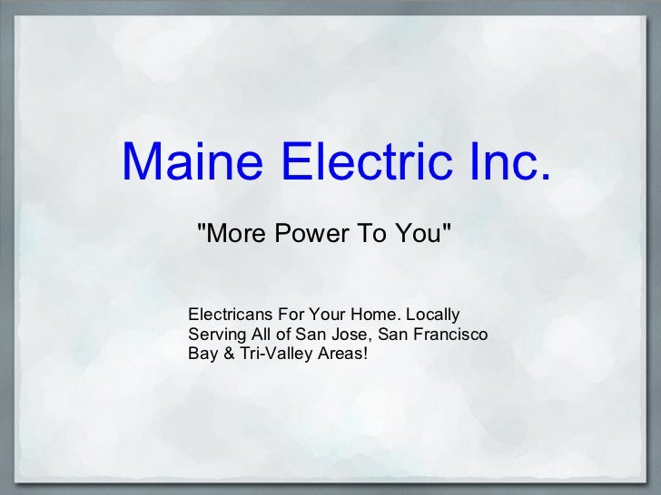 "Maine Electric Inc. ""More Power To You"" Electricans For Your Home. Locally Serving All of San Jose, San Francisc..."