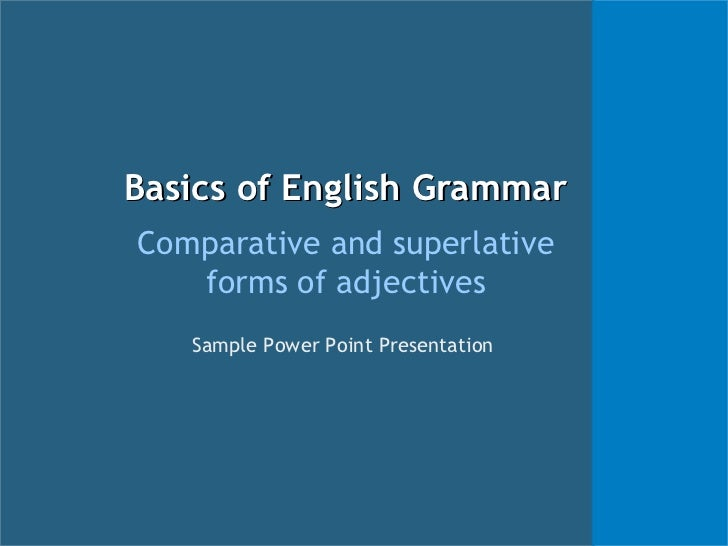 Basics of English GrammarComparative and superlative   forms of adjectives   Sample Power Point Presentation