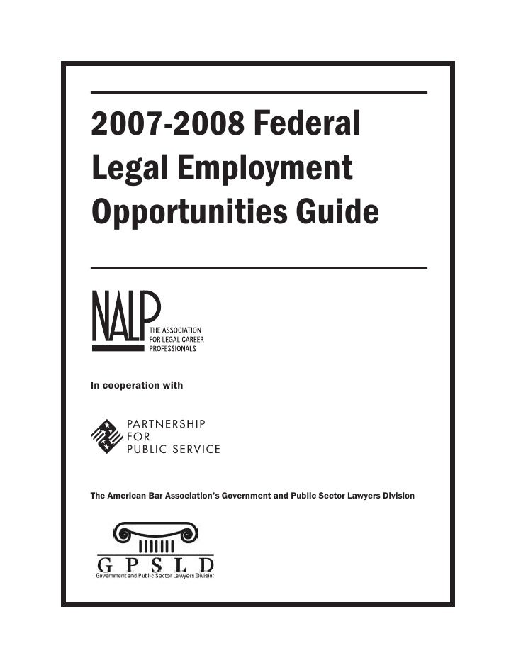 2007-2008 Federal Legal Employment Opportunities Guide    In cooperation with     The American Bar Association's Governmen...