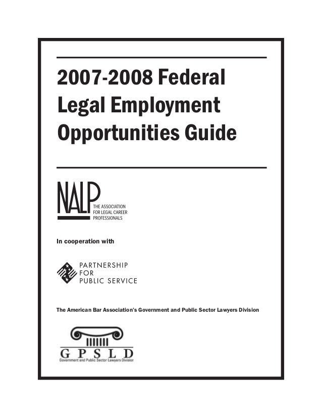 2007-2008 Federal Legal Employment Opportunities Guide In cooperation with The American Bar Association's Government and P...