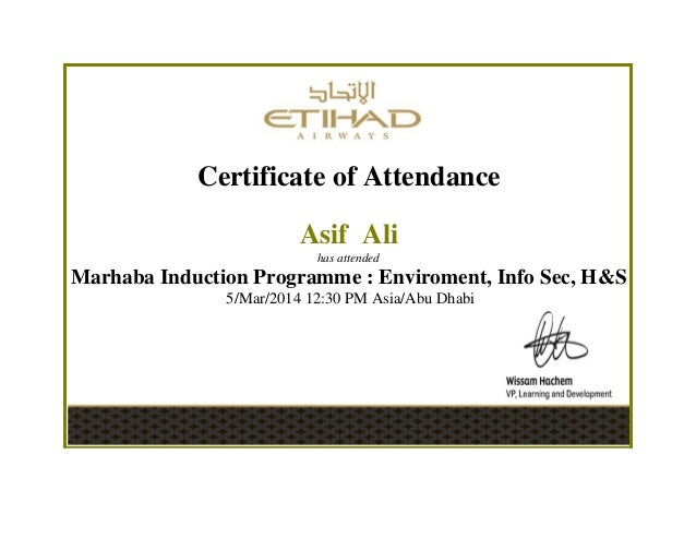 Certificate of Attendance Asif Ali has attended Marhaba Induction Programme : Enviroment, Info Sec, H&S 5/Mar/2014 12:30 P...