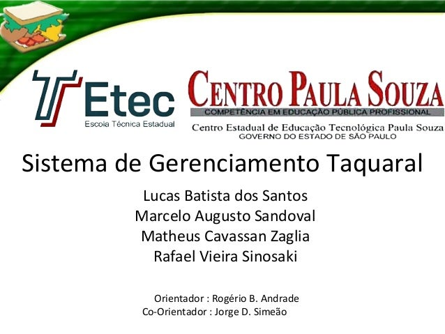 Sistema de Gerenciamento Taquaral Lucas Batista dos Santos Marcelo Augusto Sandoval Matheus Cavassan Zaglia Rafael Vieira ...