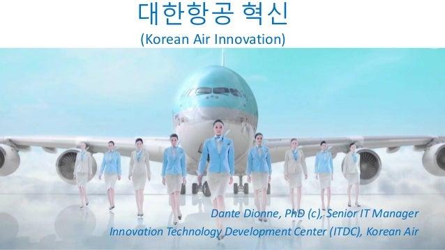 Dante Dionne, PhD (c), Senior IT Manager Innovation Technology Development Center (ITDC), Korean Air 대한항공 혁신 (Korean Air I...