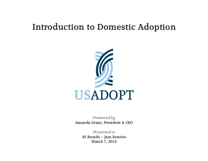 Introduction to Domestic Adoption                Presented by         Amanda Grant, President & CEO                  Prese...