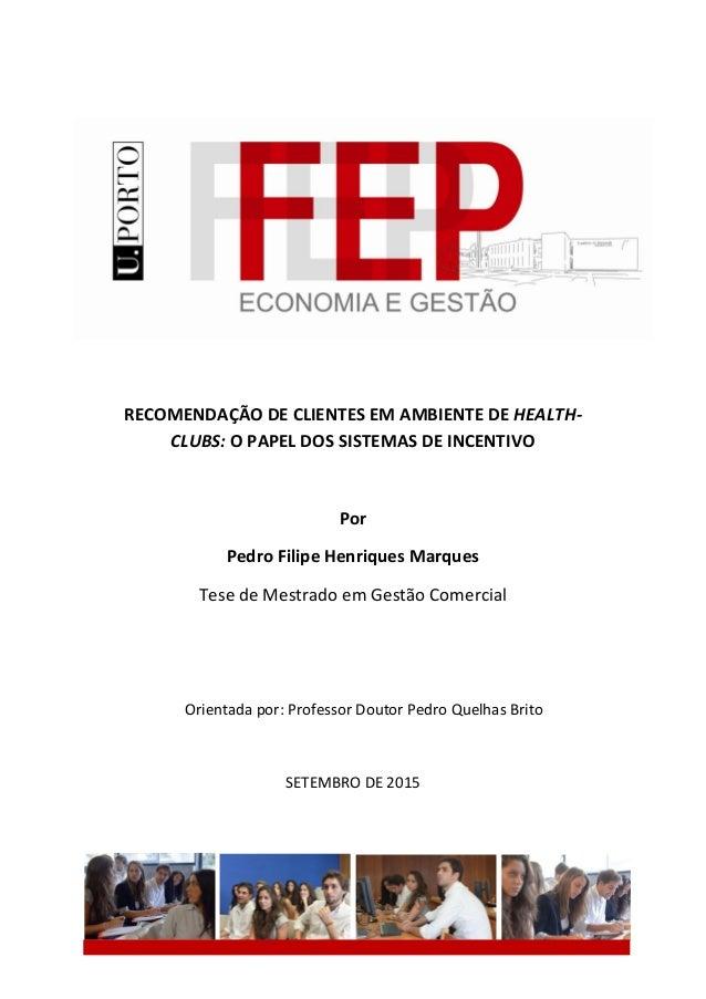 RECOMENDAÇÃO DE CLIENTES EM AMBIENTE DE HEALTH- CLUBS: O PAPEL DOS SISTEMAS DE INCENTIVO Por Pedro Filipe Henriques Marque...