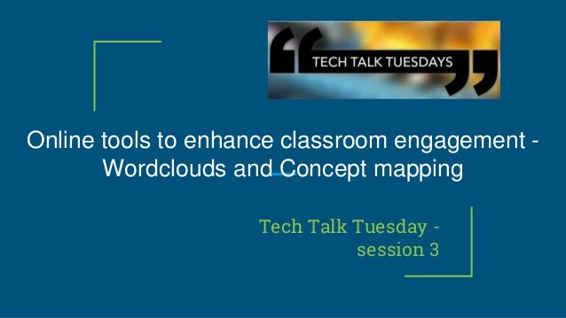 Online tools to enhance classroom engagement - Wordclouds and Concept mapping Tech Talk Tuesday - session 3