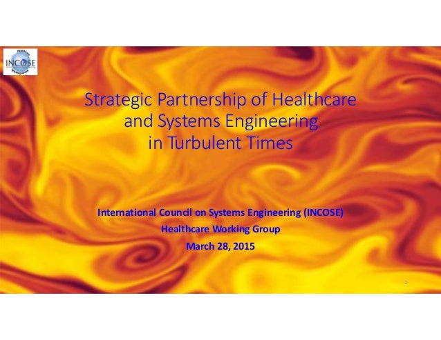 Strategic Partnership of Healthcare and Systems Engineering in Turbulent Times InternationalCouncil on Systems Engineeri...