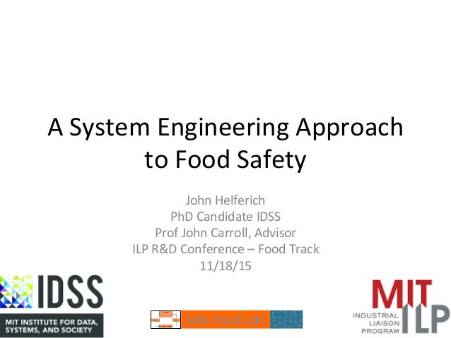 A  System  Engineering  Approach   to  Food  Safety   John  Helferich   PhD  Candidate  IDSS   Pro...