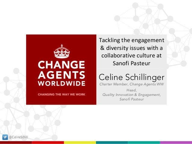 Tackling the engagement & diversity issues with a collaborative culture at Sanofi Pasteur  Celine Schillinger Charter Memb...