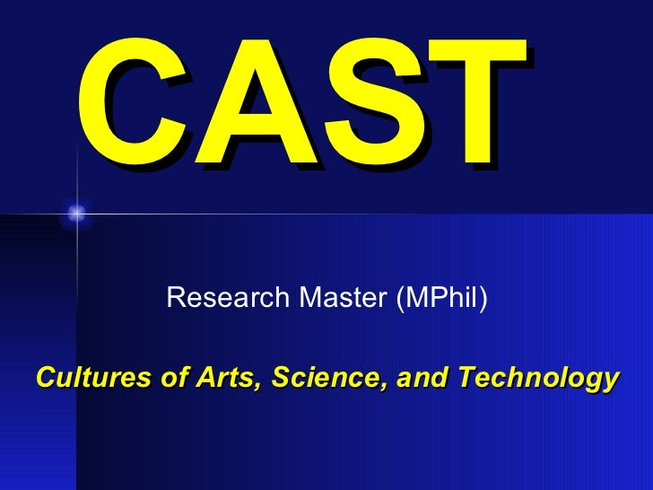 CAST Research Master (MPhil) Cultures of Arts, Science, and Technology