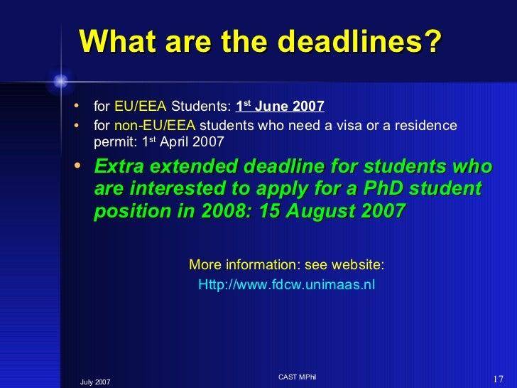 What are the deadlines? <ul><li>for  EU/EEA  Students:  1 st  June 2007 </li></ul><ul><li>for  non-EU/EEA  students who ne...