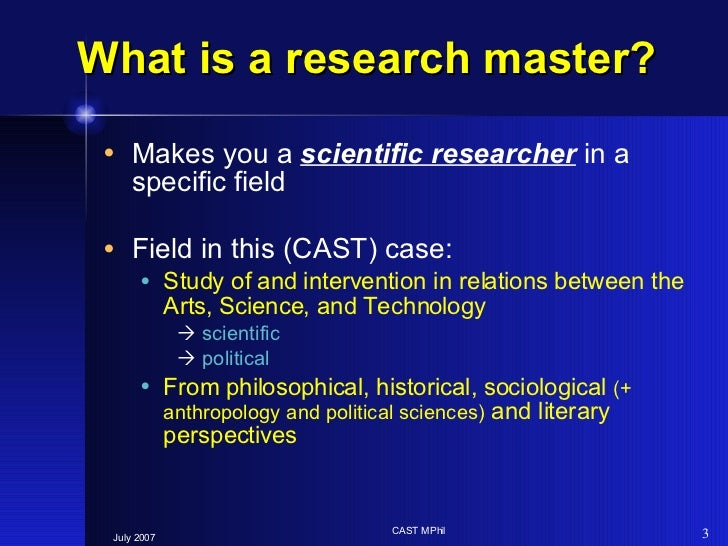 What is a research master? <ul><li>Makes you a  scientific researcher  in a specific field </li></ul><ul><li>Field in this...