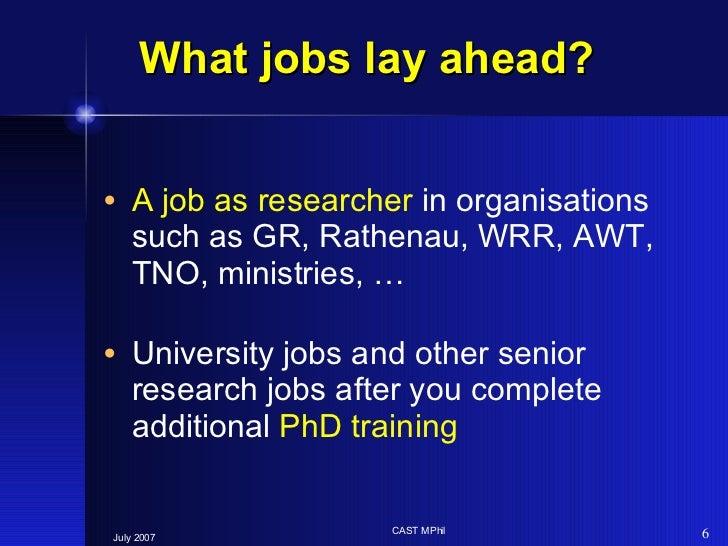 What jobs lay ahead? <ul><li>A job as researcher  in organisations such as GR, Rathenau, WRR, AWT, TNO, ministries, … </li...