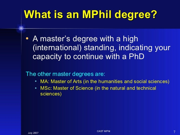 What is an MPhil degree? <ul><li>A master's degree with a high (international) standing, indicating your capacity to conti...