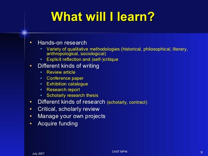 What will I learn?  <ul><li>Hands-on research </li></ul><ul><ul><li>Variety of qualitative methodologies (historical, phil...