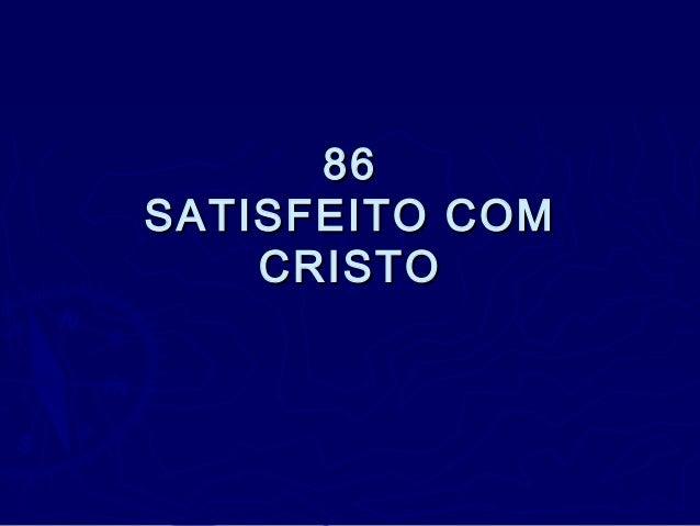 8686 SATISFEITO COMSATISFEITO COM CRISTOCRISTO