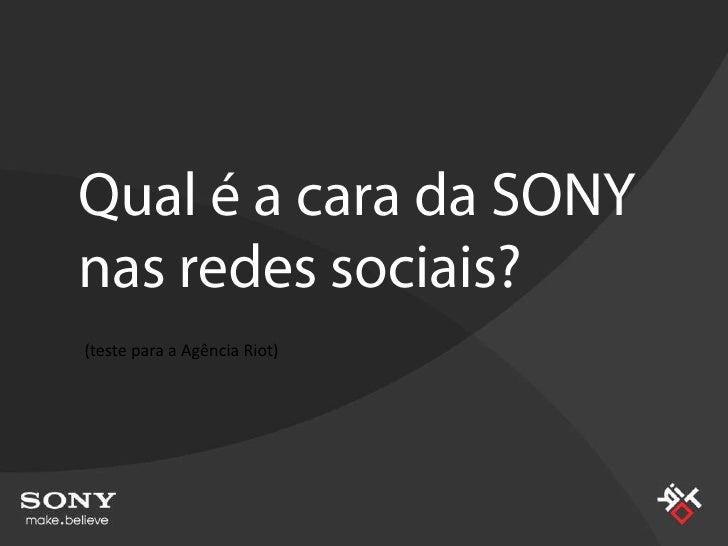 Qual é a cara da SONY nas redes sociais?<br />(teste para a Agência Riot)<br />