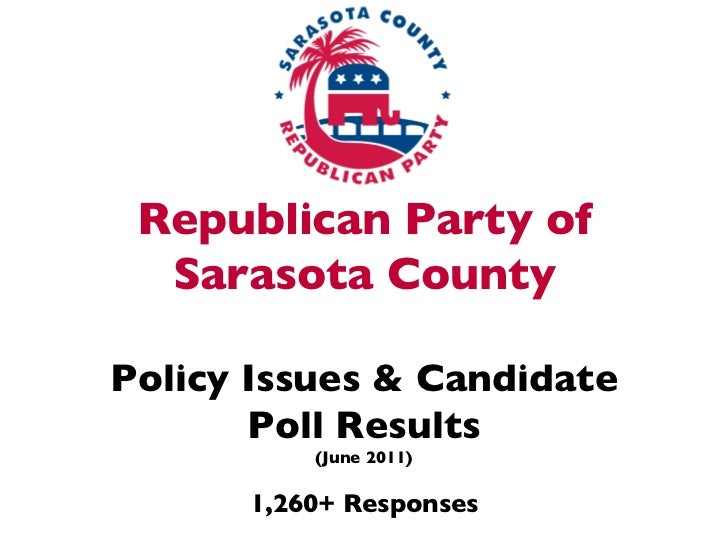 Republican Party of  Sarasota County          Policy Issues  Candidate        Poll Results            (June 2011)    ...