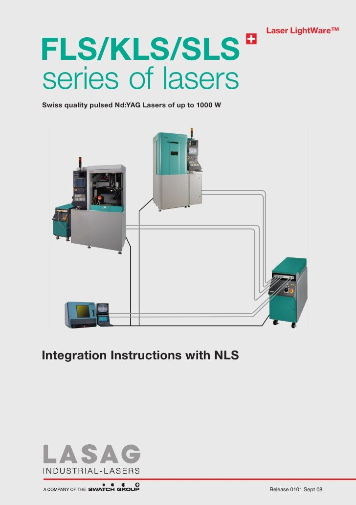 Laser LightWare™FLS/KLS/SLSseries of lasersSwiss quality pulsed Nd:YAG Lasers of up to 1000 WIntegration Instructions with...