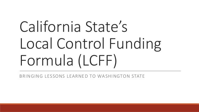 California State's Local Control Funding Formula (LCFF) BRINGING LESSONS LEARNED TO WASHINGTON STATE
