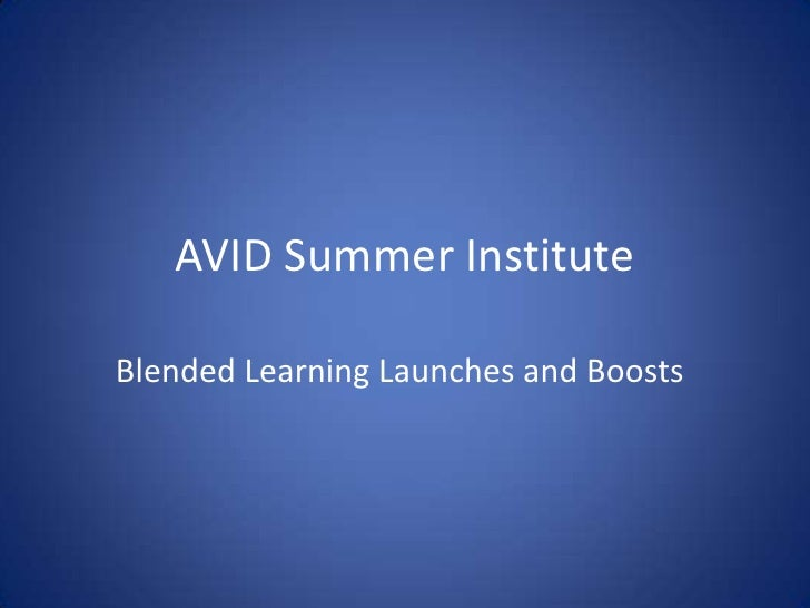 AVID Summer Institute<br />Blended Learning Launches and Boosts<br />