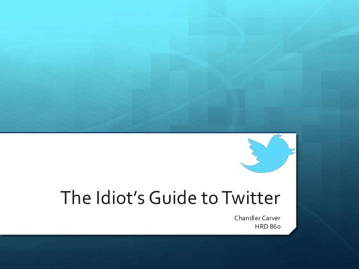 The Idiot's Guide to Twitter                      Chandler Carver                            HRD 860