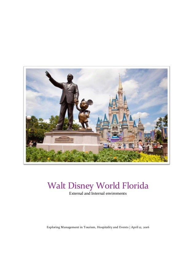 Exploring Management in Tourism, Hospitality and Events | April 12, 2016 Walt Disney World Florida External and Internal e...