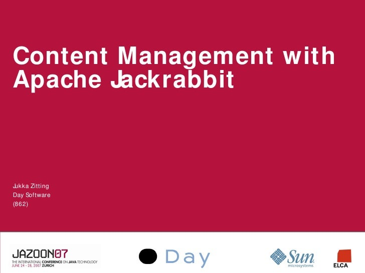 Content Management with Apache Jackrabbit    Jukka Zitting Day Software (862)
