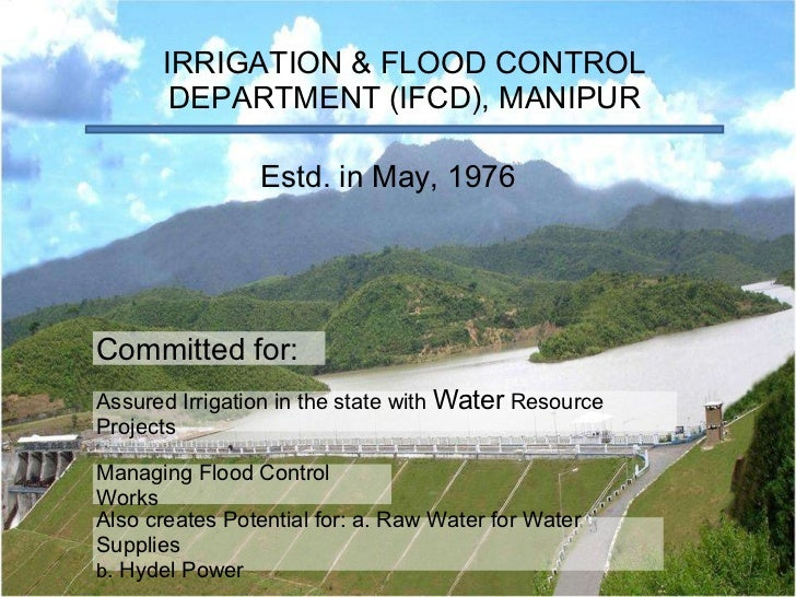 IRRIGATION & FLOOD CONTROL DEPARTMENT (IFCD), MANIPUR Estd. in May, 1976 Assured Irrigation in the state with  Water  Reso...