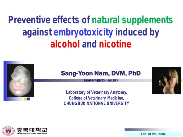 Lab. of Vet. Anat. Preventive effects of natural supplements against embryotoxicity induced by alcohol and nicotine Sang-Y...