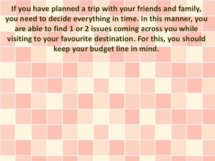 If you have planned a trip with your friends and family,you need to decide everything in time. In this manner, you   are a...