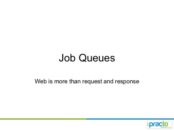 Job Queues Web is more than request and response
