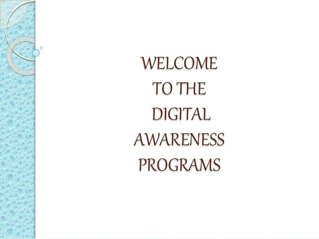 WELCOME TO THE DIGITAL AWARENESS PROGRAMS