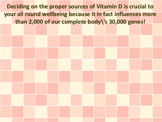 Deciding on the proper sources of Vitamin D is crucial toyour all round wellbeing because it in fact influences more    th...
