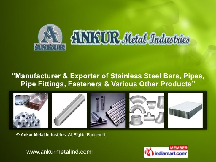 """ Manufacturer & Exporter of Stainless Steel Bars, Pipes, Pipe Fittings, Fasteners & Various Other Products"""