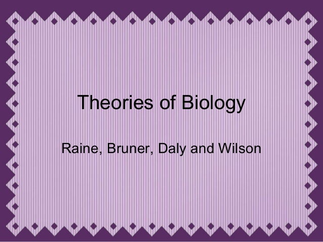 Theories of Biology Raine, Bruner, Daly and Wilson