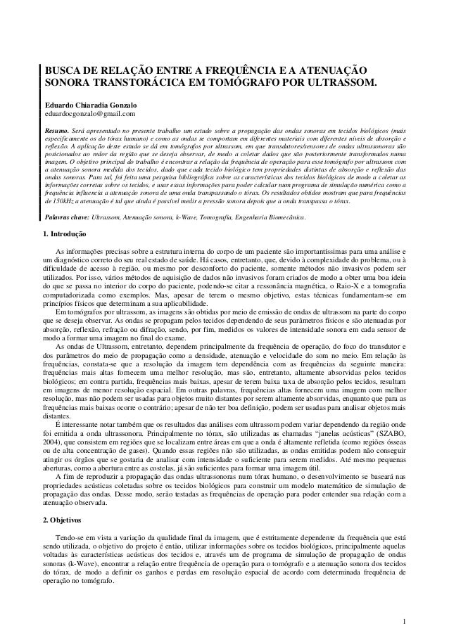 1 BUSCA DE RELAÇÃO ENTRE A FREQUÊNCIA E A ATENUAÇÃO SONORA TRANSTORÁCICA EM TOMÓGRAFO POR ULTRASSOM. Eduardo Chiaradia Gon...