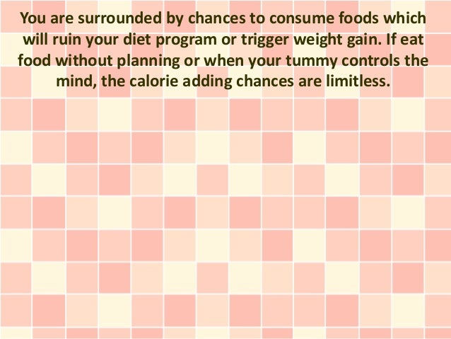 You are surrounded by chances to consume foods which will ruin your diet program or trigger weight gain. If eatfood withou...
