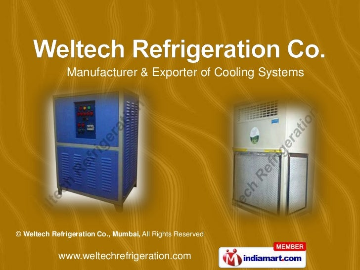 Manufacturer & Exporter of Cooling Systems© Weltech Refrigeration Co., Mumbai, All Rights Reserved            www.weltechr...
