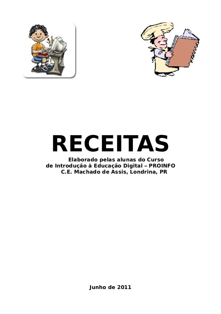 RECEITAS        Elaborado pelas alunas do Cursode Introdução à Educação Digital – PROINFO     C.E. Machado de Assis, Londr...
